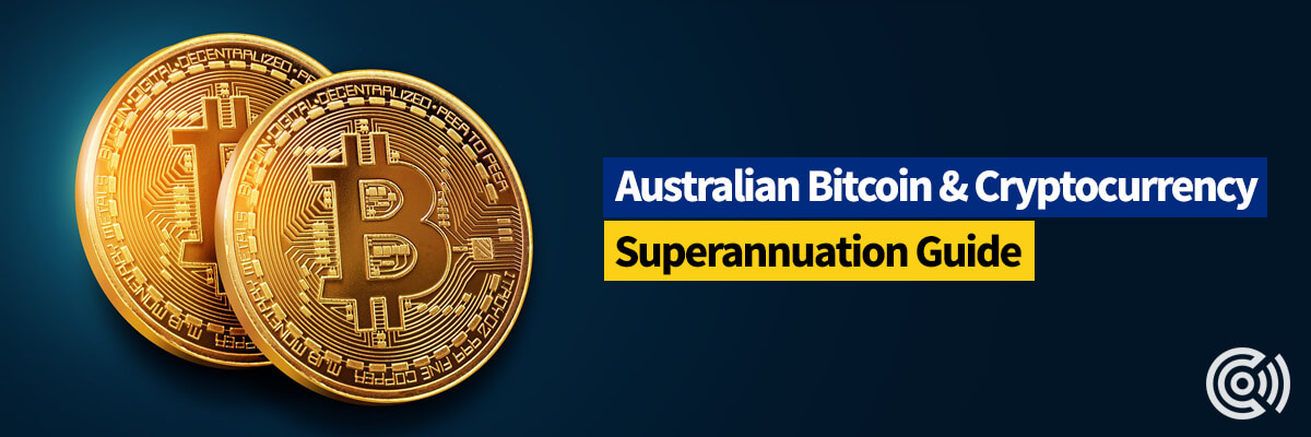 Australian Bitcoin & Cryptocurrency Superannuation Guide