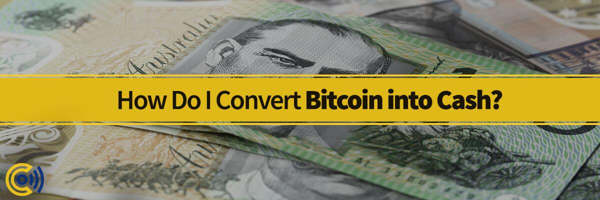 How Do I Convert Bitcoin into Cash?