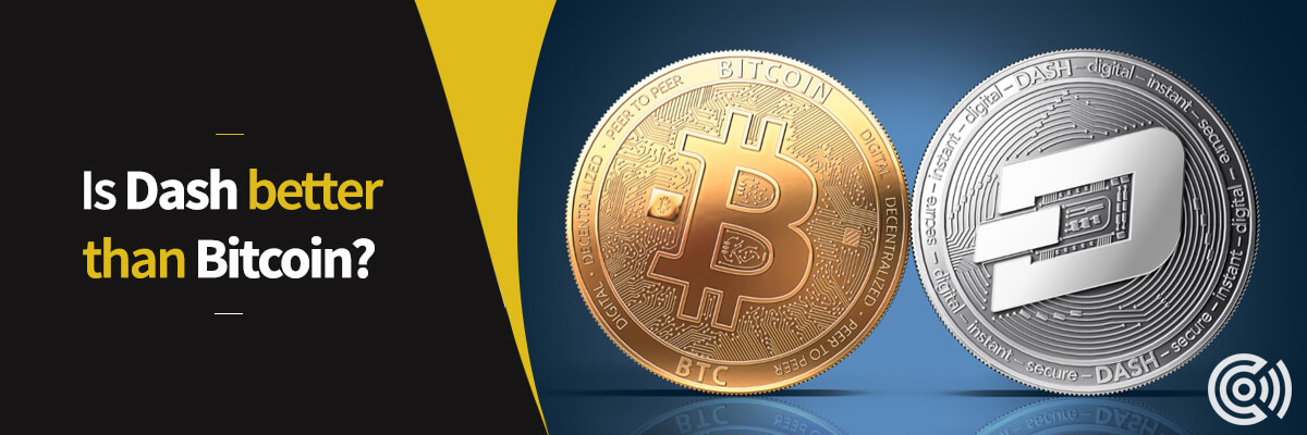 Is Dash better than Bitcoin?