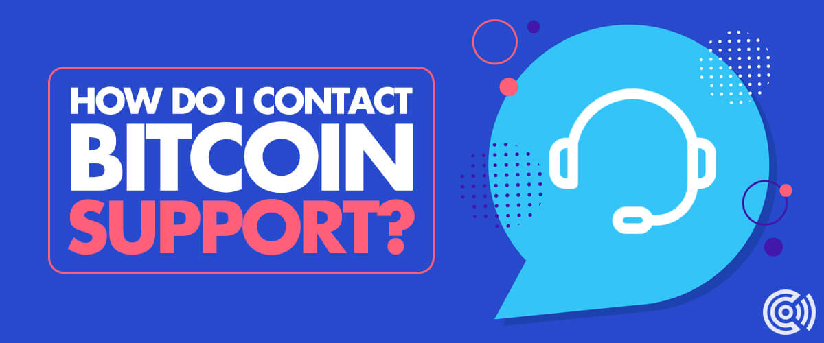 How Do I Contact Bitcoin Support?