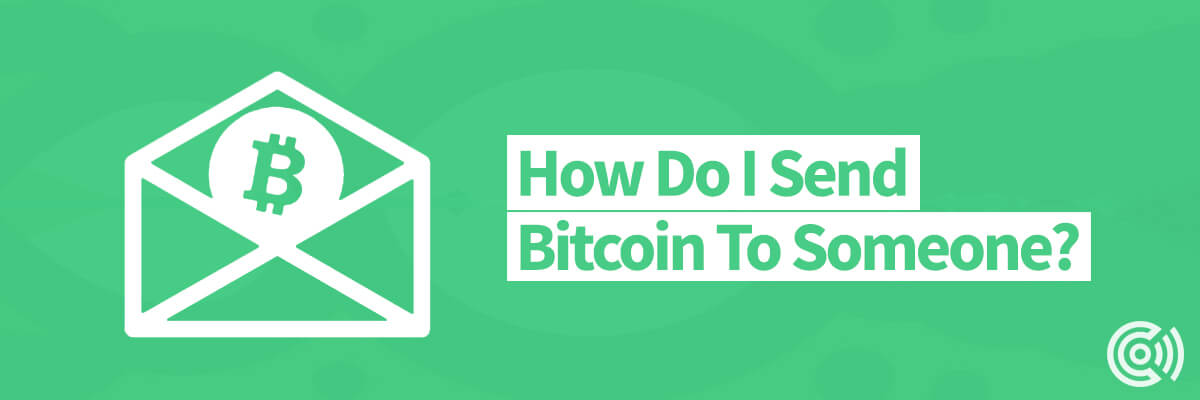 How Do I Send Bitcoin To Someone?