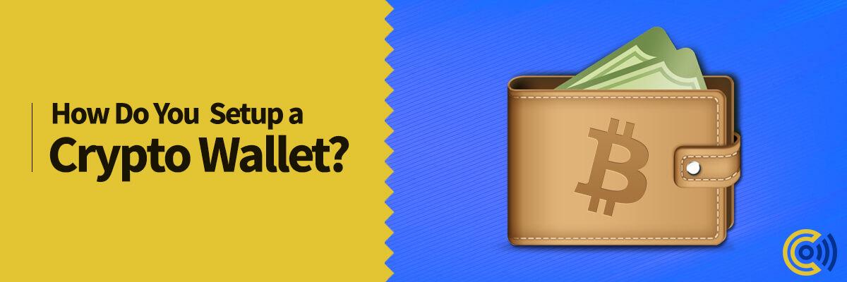 How do you setup a Crypto Wallet?