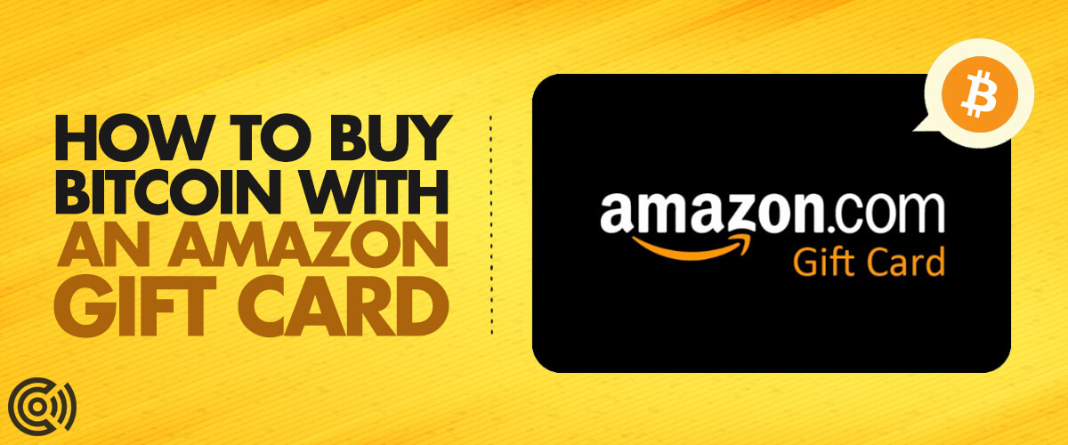 How to Buy Bitcoin with an Amazon Gift Card