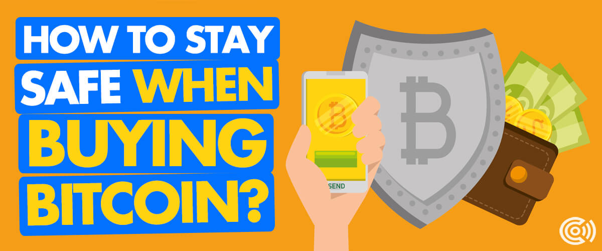 How to stay safe when buying Bitcoin?
