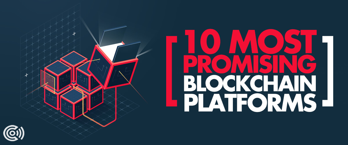 10 Most Promising Blockchain Platforms