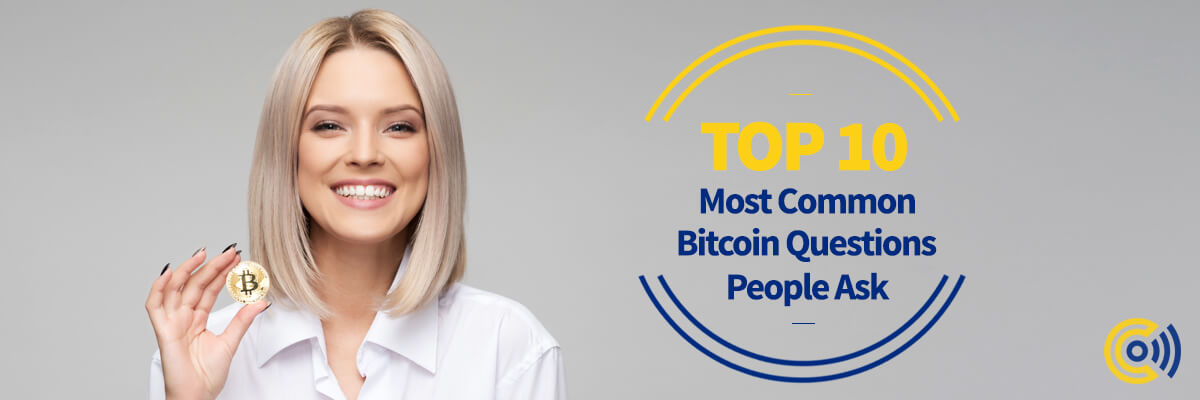 Top 10 Most Common Bitcoin Questions Asked