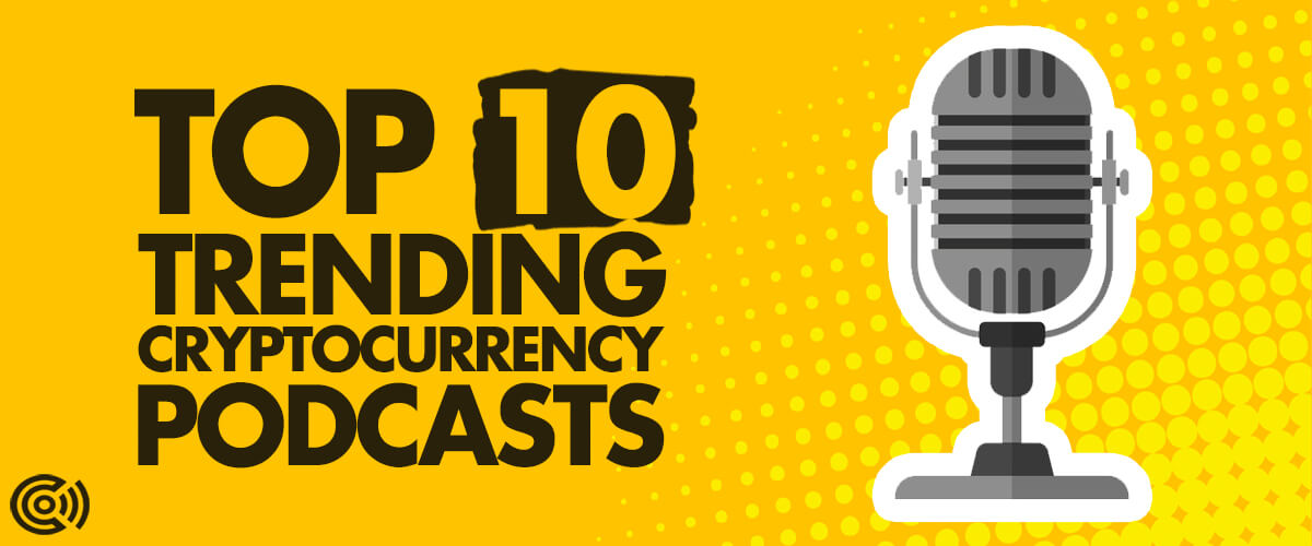Top 10 Trending Cryptocurrency Podcasts