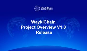 WaykiChain Launches Project Overview for Its Global Supporters