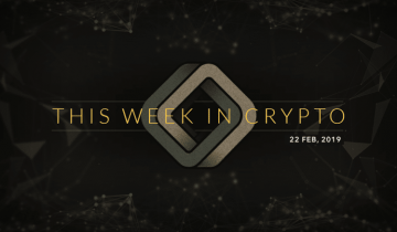 This Week in Cryptocurrency: February 22, 2019