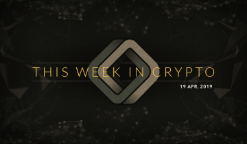 This Week in Cryptocurrency: April 19, 2019