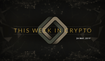 This Week in Cryptocurrency: May 24th, 2019