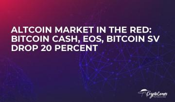 Altcoin Market in the Red: Bitcoin Cash, EOS, Bitcoin SV Drop 20 Percent