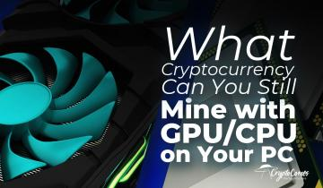 What Cryptocurrency Can You Still Mine with GPU/CPU on Your PC in 2019?