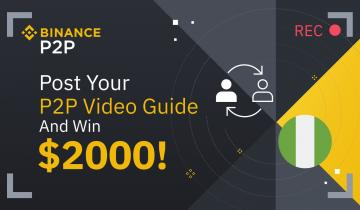 Binance Community Content: Share Your P2P Video Tutorial ($2,000 in BTC to be Won!)