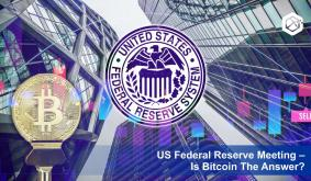 US Federal Reserve Meeting – Is Bitcoin The Answer?