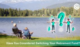 Have You Considered Switching Your Retirement Fund?